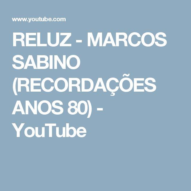 RELUZ - MARCOS SABINO (RECORDAÇÕES ANOS 80) - YouTube