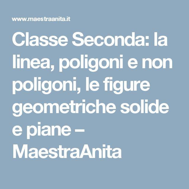 Classe Seconda: la linea, poligoni e non poligoni, le figure geometriche solide e piane – MaestraAnita