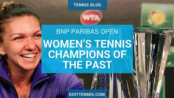 BNP Paribas Open Women's Tennis Past Champions