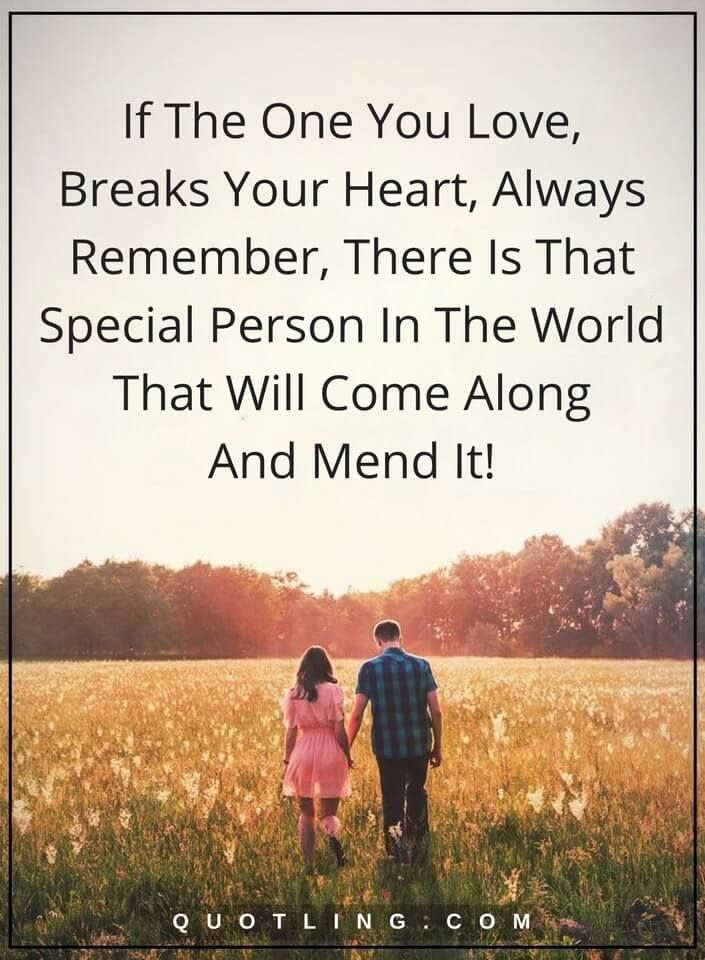 love quotes If The One You Love, Breaks Your Heart, Always Remember, There Is That Special Person In The World That Will Come Along And Mend It!