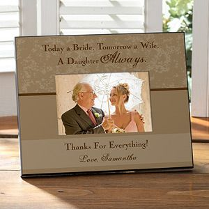 """This Father Of The Bride Frame is beautiful and you can personalize it in 1 of 3 colors for just $24.95! Love the """"Today a Bride, Tomorrow a Wife, a Daughter Always"""" quote! Such a beautiful gift idea! #Wedding"""