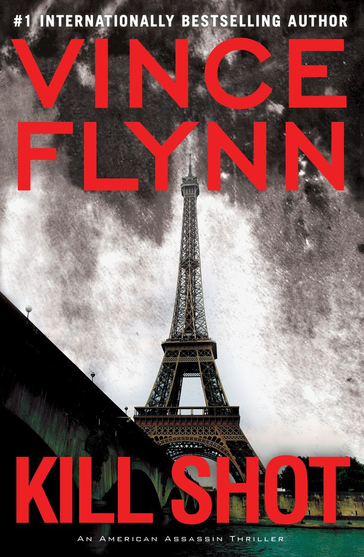 Kill Shot By Vince Flynn In The Year Since The Cia Trained And Then  Unleashed