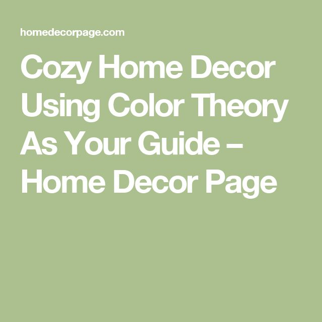 Cozy Home Decor Using Color Theory As Your Guide – Home Decor Page