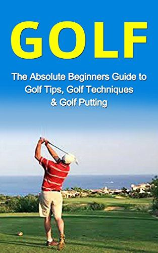 Golf: The Absolute Beginner's Guide to: Golf Tips- Golf Techniques & Golf Putting to Play Like a Pro (Golf Lessons, Golf Putting, Golf Techniques, Golf ... Golf Like a Pro, Gold Basics, Golf Tips) Download the ebook: http://www.good-ebooks.org/golf-the-absolute-beginners-guide-to-golf-tips-golf-techniques-golf-putting-to-play-like-a-pro-golf-lessons-golf-putting-golf-techniques-golf-golf-like-a-pro-gold-basics-golf-t/ #ebooks #book #ebook #books #PDF