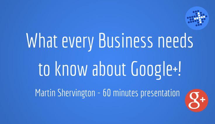 'Google  for Business' Presentation Martin Shevington giving a 60 minute presentation on Google+