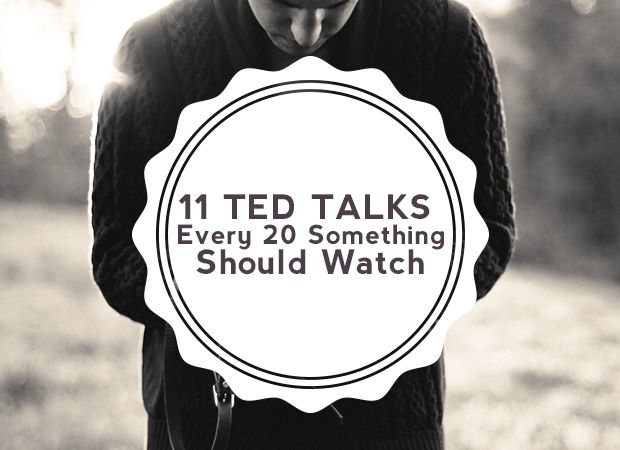 11 TED Talks Every 20 Something Should Watch.
