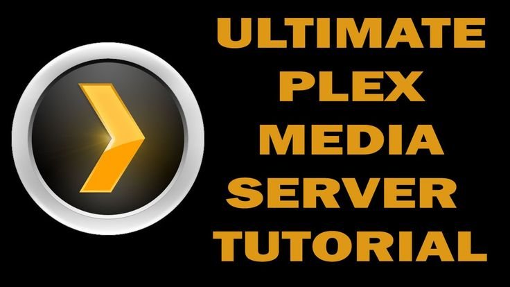 Ultimate Plex Media Server Tutorial with Kodi and PleXBMC Integration