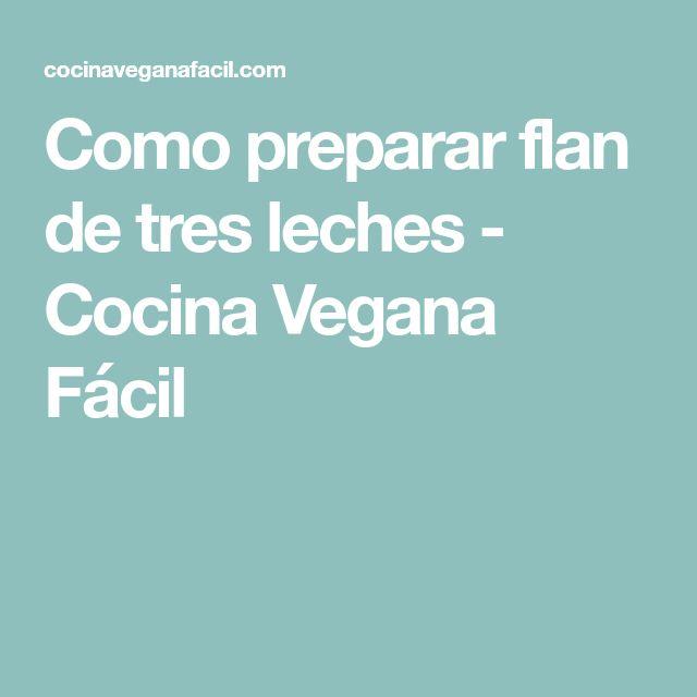 Como preparar flan de tres leches - Cocina Vegana Fácil
