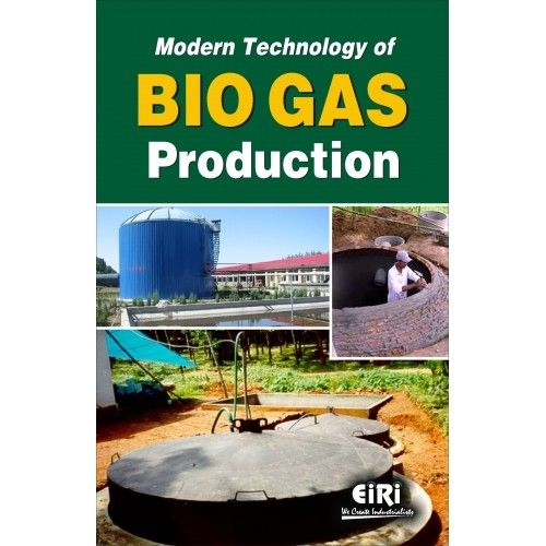 Modern Technology Of Bio Gas Production Bio Gas As Appropriate Technology Benefits And Costs Of A Bio Gas Plant The Digestion Process The