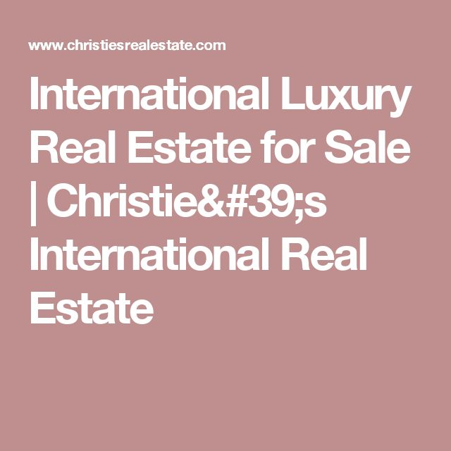 International Luxury Real Estate for Sale | Christie's International Real Estate