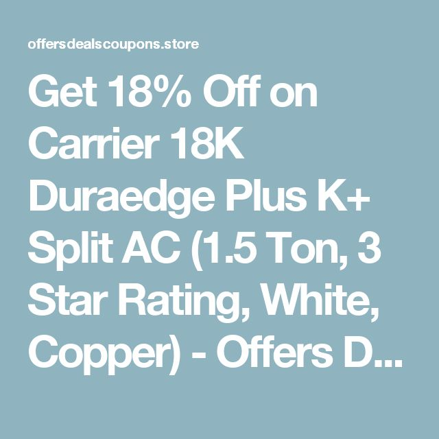 Get 18% Off on Carrier 18K Duraedge Plus K+ Split AC (1.5 Ton, 3 Star Rating, White, Copper) - Offers Deals Coupons Store in India