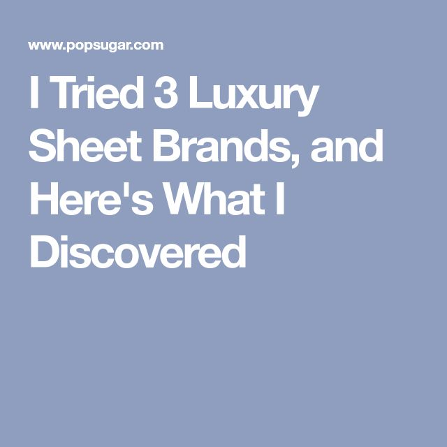 I Tried 3 Luxury Sheet Brands, and Here's What I Discovered