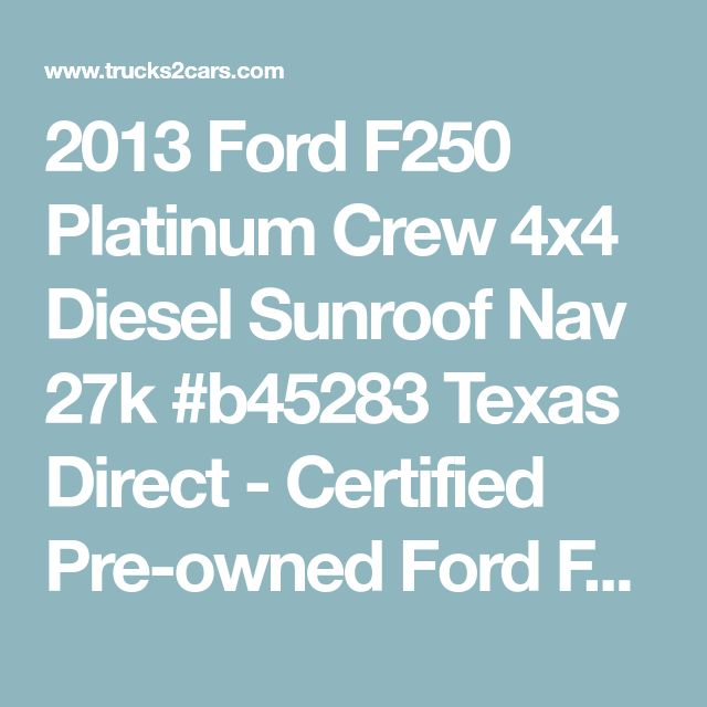 2013 Ford F250 Platinum Crew 4x4 Diesel Sunroof Nav 27k #b45283 Texas Direct - Certified Pre-owned Ford F-250 for sale in Stafford, Texas | Trucks2Cars.com