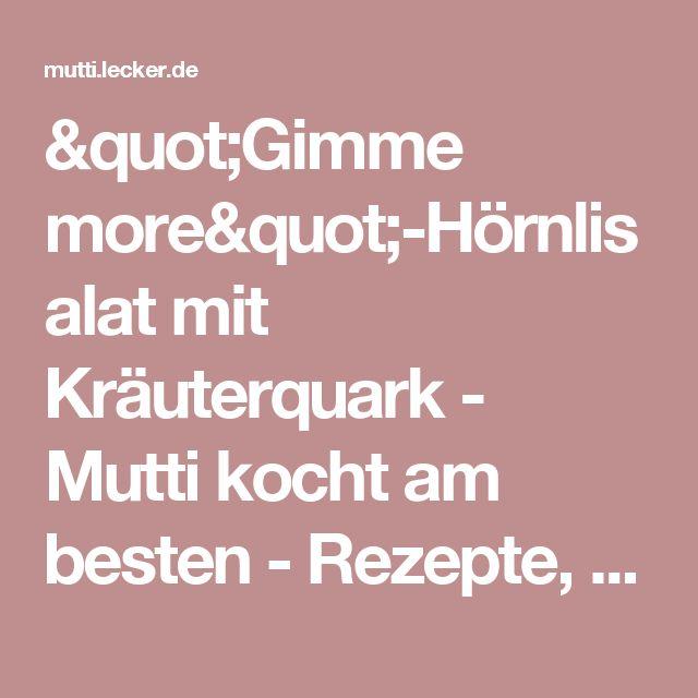 """Gimme more""-Hörnlisalat mit Kräuterquark - Mutti kocht am besten - Rezepte, Trends und Lifestyle"