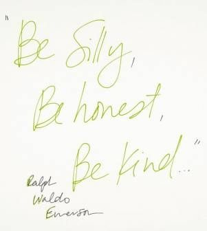 "Words of Wisdom - Ralph Waldo Emerson ""Be silly, be honest, be"
