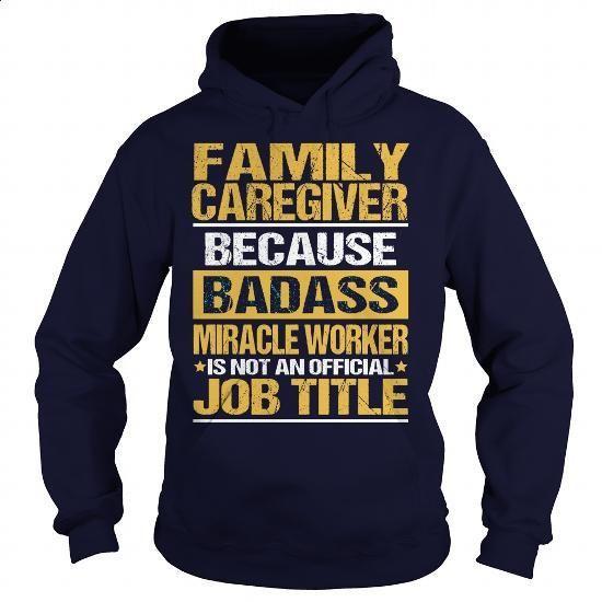 FAMILY CAREGIVER - BADASS - #shirtless #teas. MORE INFO => https://www.sunfrog.com/LifeStyle/FAMILY-CAREGIVER--BADASS-Navy-Blue-Hoodie.html?60505
