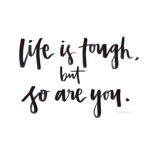 Life is tough but so are you. Motivational Quotes