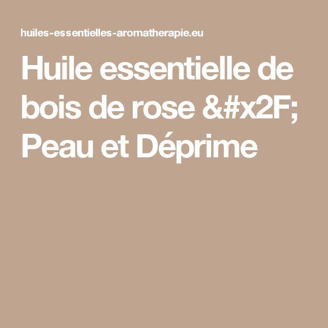 Huile essentielle de bois de rose / Peau et Déprime