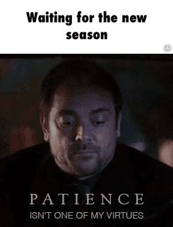 [gif] patience isn't one of my virtues ~ Crowley ... LOL that's me waiting for Supernatural's new season ^_^ #Supernatural