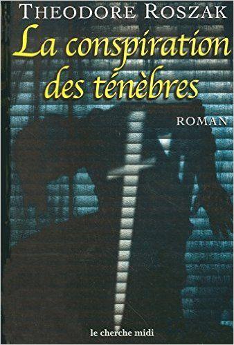 Conspiration des tenebres -la: Amazon.ca: THEODORE ROSZAK, Edith Ochs: Books