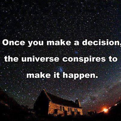 Una vez que tomas una decisión , el universo conspira para hacerlo realidad