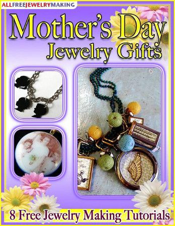 Mother's Day Jewelry Gifts: 8 Free Jewelry Making Tutorials Free eBook