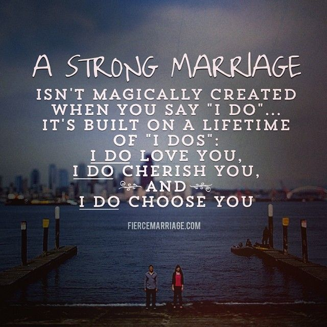 Quotes About Love Encouraging Marriage Quotes & Images Quotes About Love Description Strong marriage isnt magically created when you say I do its built on a lifetime of I dos: I do love you I do cherish you and I do choose you.