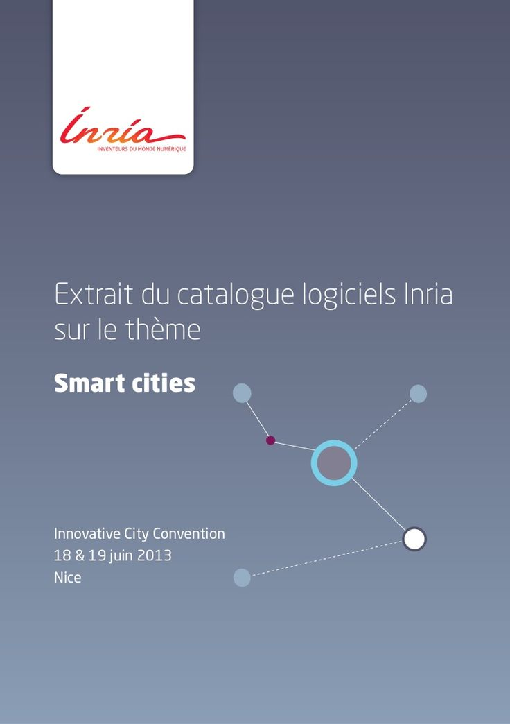 Extrait du catalogue logiciels Inria sur le thème Smart cities Innovative City Convention 18 & 19 juin 2013 Nice Smart cities