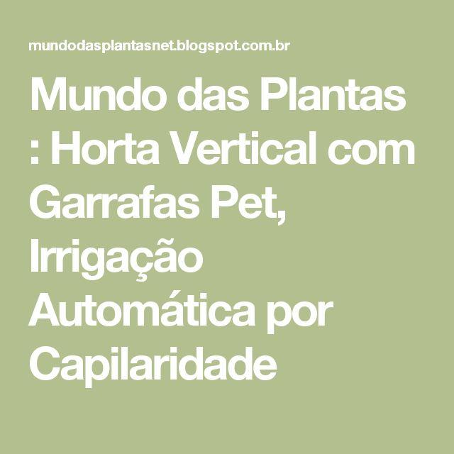Mundo das Plantas : Horta Vertical com Garrafas Pet,  Irrigação Automática por Capilaridade