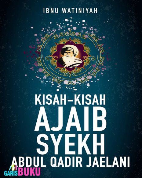 Kisah-Kisah Ajaib Syekh Abdul Qadir Jaelani Buku Syekh Abdul Qodir Jaelani Oleh Ibnu Watiniyah