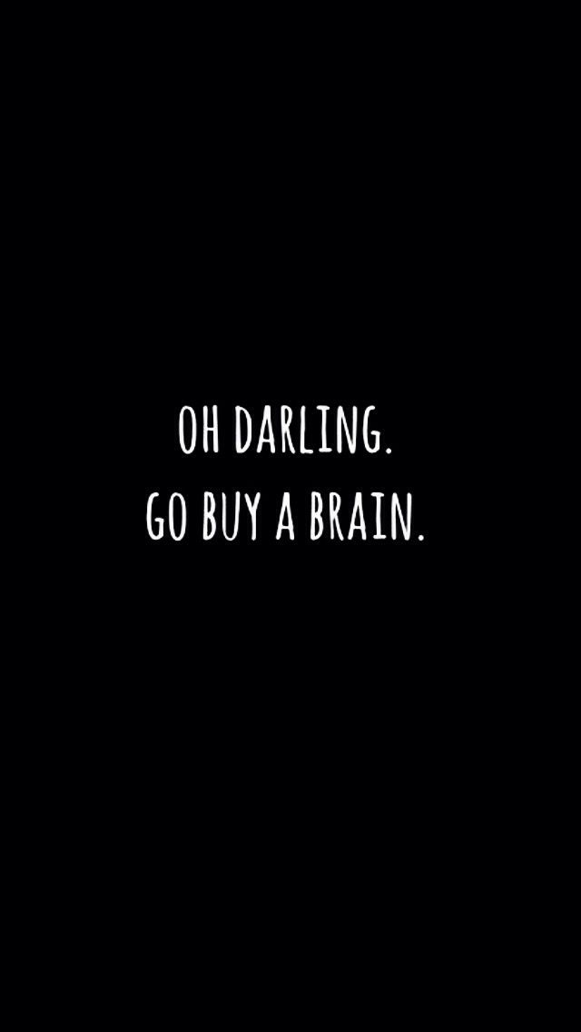 Oh darling, go buy a brain // wallpaper, backgrounds