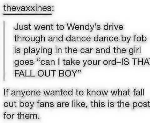 Do I smell * whips around* FALL OUT BOY *burns down building*