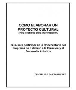 Como Elaborar Proyecto Cultural (y no frustrarse si no lo seleccionan) CARLOS E. GARCÍA MARTÍNEZ
