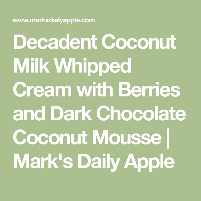 Decadent Coconut Milk Whipped Cream with Berries and Dark Chocolate Coconut Mousse | Mark's Daily Apple