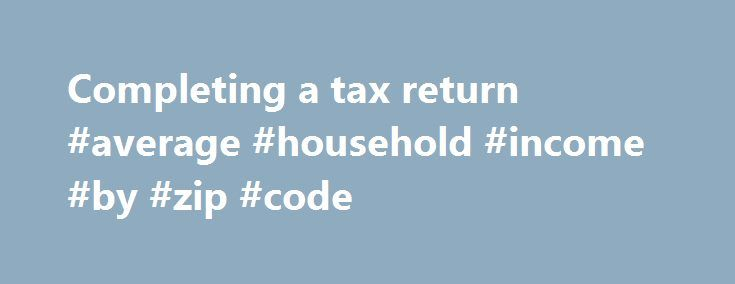 Completing a tax return #average #household #income #by #zip #code http://income.nef2.com/completing-a-tax-return-average-household-income-by-zip-code/  #tax return file # Completing a tax return When preparing your tax return, you may have to refer to other guides, or complete some schedules and other forms which have more detailed information. To help you determine which you will need, see Other guides, schedules and forms you may need to complete your income tax and benefit return…