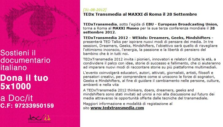 TEDX TRANSMEDIA AL MAXXI DI ROMA IL 28 Settembre  TEDxTransmedia, sotto l'egida di EBU - European Broadcasting Union, torna a Roma al MAXXI Museo per la sua terza conferenza mondiale il 28 settembre 2012.