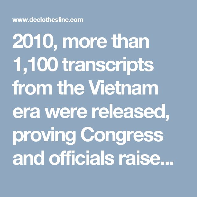 2010, more than 1,100 transcripts from the Vietnam era were released, proving Congress and officialsraised serious doubtsabout the information fed to them by the Pentagon and White House.