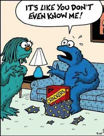 Cookie Monster - It's like you don't even know me!