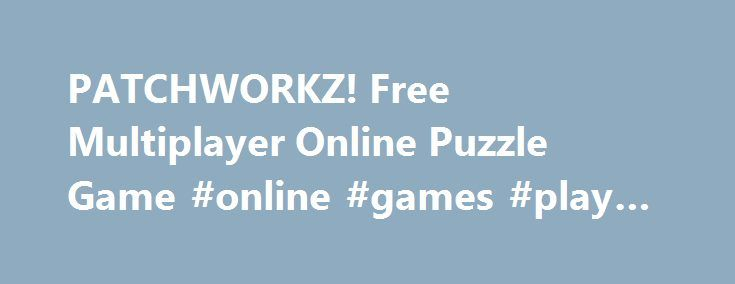 PATCHWORKZ! Free Multiplayer Online Puzzle Game #online #games #play #free http://game.remmont.com/patchworkz-free-multiplayer-online-puzzle-game-online-games-play-free/  Patchworkz! Online fun game Patchworkz! is a great mosaic game with a unique concept! Welcome to the world of beauty! Everything in this learning game is so pretty – its idea, colors and addictive gameplay. Your task is to complete a pattern using different color patches. All you have to do is to drag the…