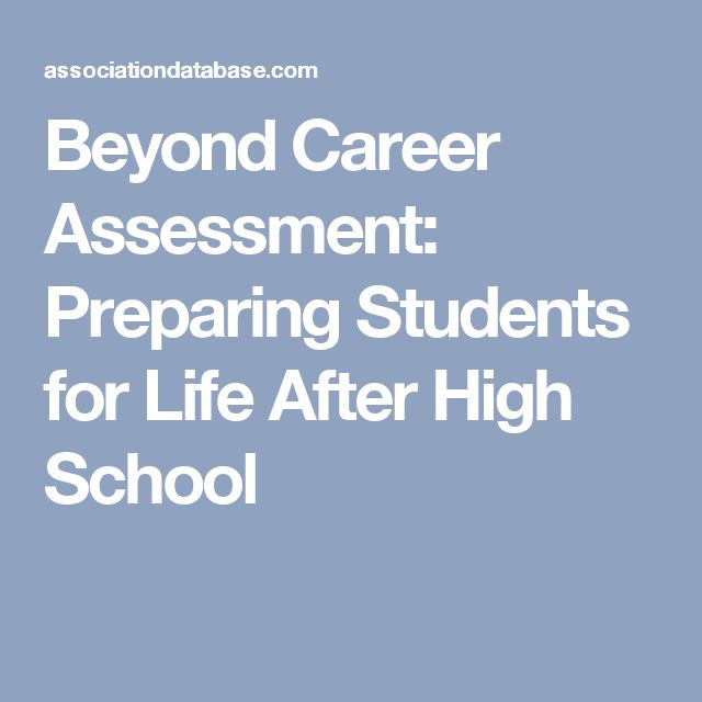 Beyond Career Assessment: Preparing Students for Life After High School