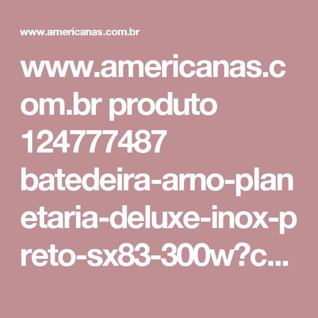 www.americanas.com.br produto 124777487 batedeira-arno-planetaria-deluxe-inox-preto-sx83-300w?condition=NEW&epar=buscape&hl=lower&opn=YYNKZB&s_term=YYNKZB&sellerId=00776574000660