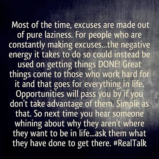 I love this! I know people who make excuses for themselves and blame others for their misfortune or lack or opportunity.