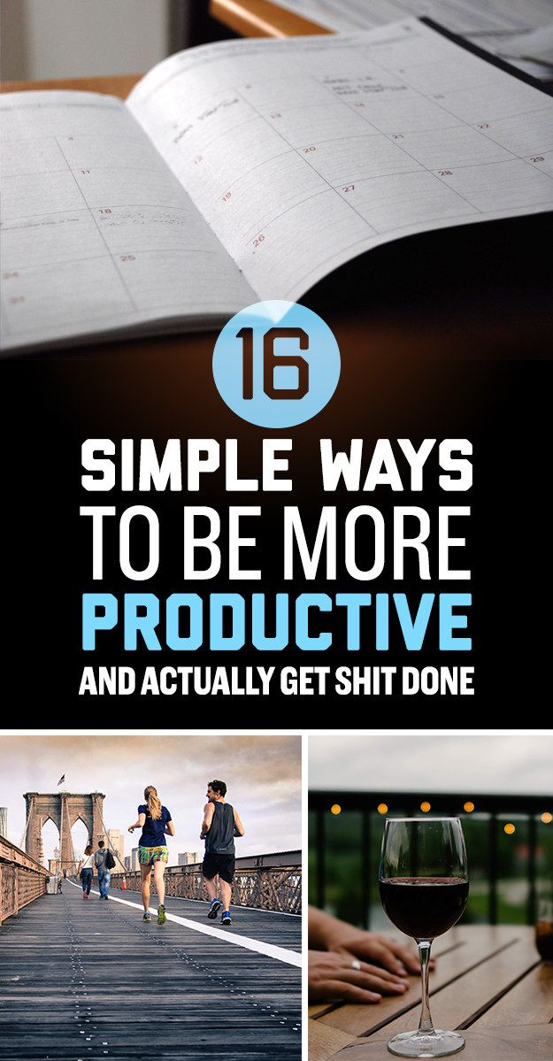 16 Simple Ways To Be More Productive And Actually Get Shit Done