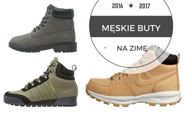 Męskie buty na zimę 2016 / 2017 - Top 20 | fitandfashion.pl