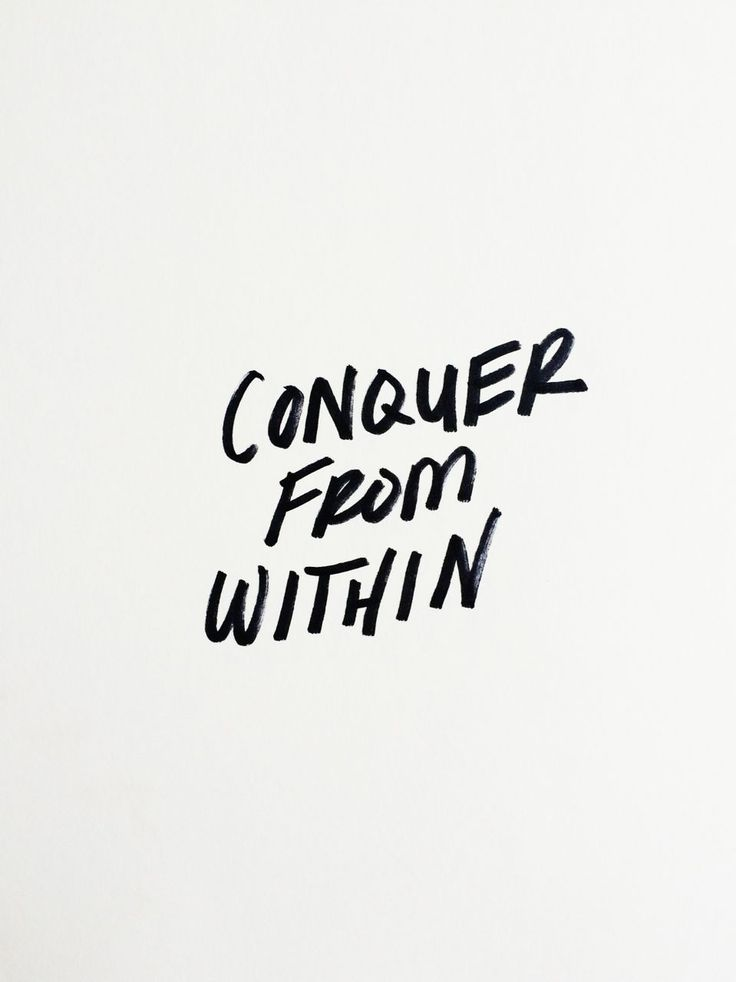Conquer from within... If you want to change a situation, start with yourself