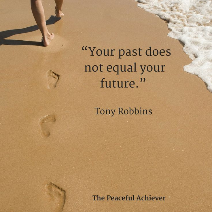 "Tony Robbins Quote  ""Your past does not equal your future."""