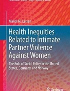 Health Inequities Related to Intimate Partner Violence Against Women: The Role of Social Policy in the United States Germany and Norway free download by Mandi M. Larsen (auth.) ISBN: 9783319295633 with BooksBob. Fast and free eBooks download.  The post Health Inequities Related to Intimate Partner Violence Against Women: The Role of Social Policy in the United States Germany and Norway Free Download appeared first on Booksbob.com.
