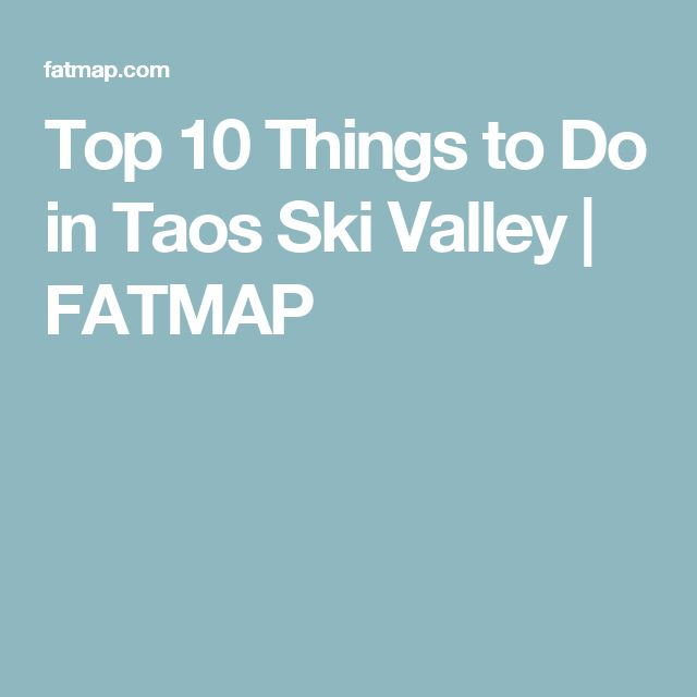 Top 10 Things to Do in Taos Ski Valley | FATMAP