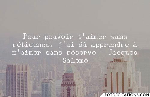 Pour pouvoir t'aimer sans réticence,j'ai dû apprendre à m'aimer sans réserve– Jacques Salomé