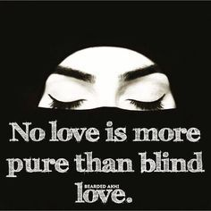 No love is more pure than blind love.  Fall in love with their personality not…